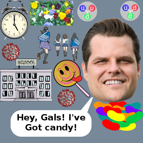 Gaetz has candy, schoolgirls run away, quarks abound.